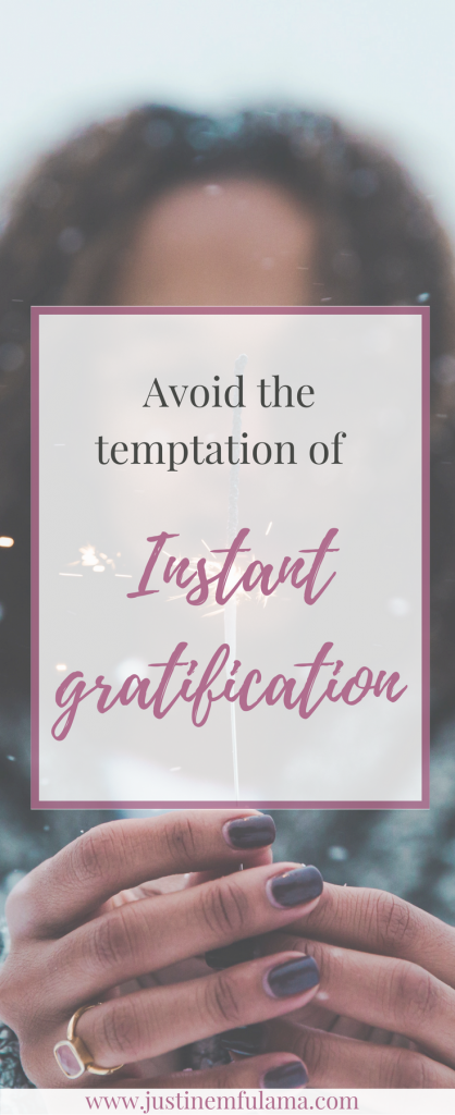 Instant gratification and how to avoid it