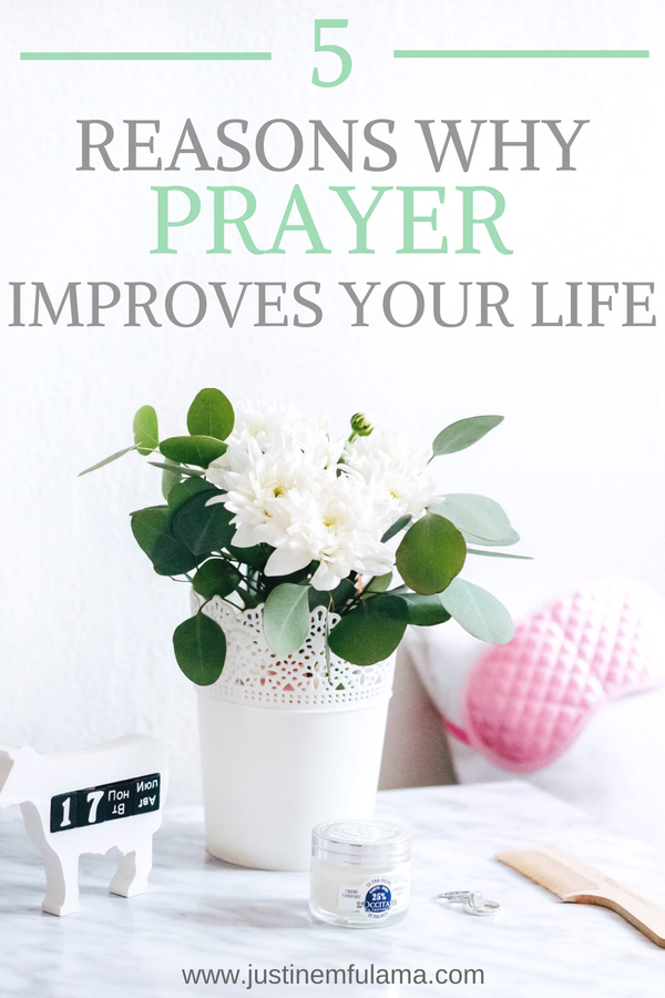 3 Reasons why Prayer improves your life