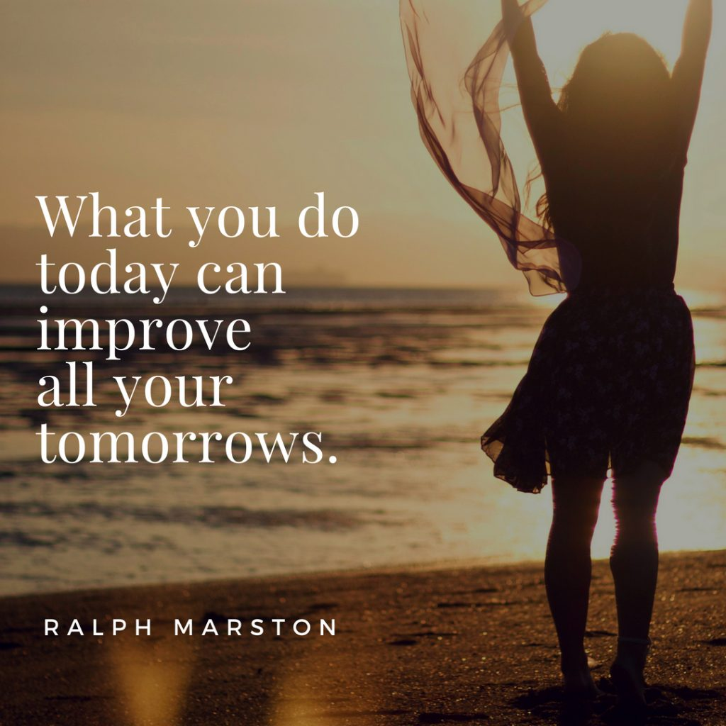 What you do today can improve all your tomorrows